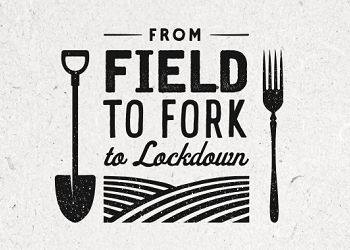 From Field, To Fork, To Lockdown